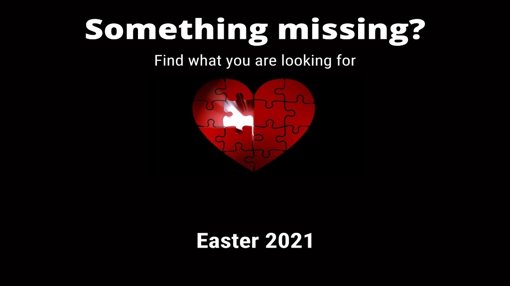 Something Missing? - Easter 2021